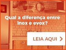 Qual a diferença entre inox e evox?